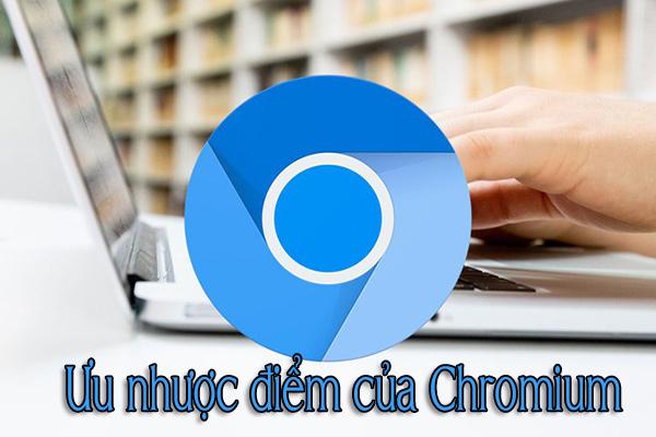 Ưu nhược điểm của Chromium
